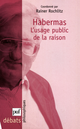 Habermas. L'usage public de la raison De Rainer Rochlitz - Presses Universitaires de France