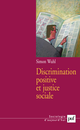 Discrimination positive et justice sociale De Simon Wuhl - Presses Universitaires de France