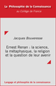 Ernest Renan : la science, la métaphysique, la religion et la question de leur avenir De Jacques Bouveresse - Collège de France
