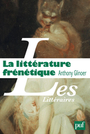 La littérature frénétique De Anthony Glinoer - Presses Universitaires de France