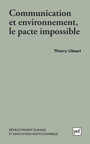Communication et environnement, le pacte impossible De Thierry Libaert - Presses Universitaires de France
