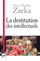 La destitution des intellectuels et autres réflexions intempestives De Yves Charles Zarka - Presses Universitaires de France