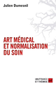 Art médical et normalisation du soin De Julien Dumesnil - Presses Universitaires de France