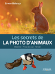 Les secrets de la photo d'animaux De Erwan Balança - Editions Eyrolles