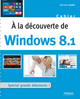 A la découverte de Windows 8.1 De Mathieu Lavant - Editions Eyrolles