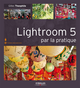 Lightroom 5 par la pratique De Gilles Theophile - Editions Eyrolles