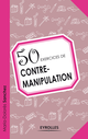 50 exercices de contre-manipulation De Marie-Dolorès Sanchez - Editions Eyrolles