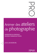 Animer des ateliers de photographie De Fabiène Gay Jacob Vial - Editions Eyrolles