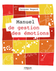 Manuel de gestion des émotions De Jacques Regard - Editions Eyrolles