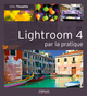 Lightroom 4 par la pratique De Gilles Theophile - Editions Eyrolles