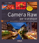 Camera Raw par la pratique De Volker Gilbert - Editions Eyrolles