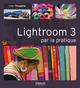 Lightroom 3 par la pratique De Gilles Theophile - Editions Eyrolles