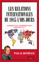 Les relations internationales de 1945 à nos jours De Pascal Boniface - Editions Eyrolles