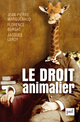 Le droit animalier De Jean-Pierre Marguénaud, Florence Burgat et Jacques     Leroy - Presses Universitaires de France