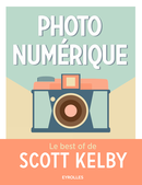 Photo numérique - Le best of de Scott Kelby De Scott Kelby - Editions Eyrolles