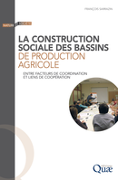 La construction sociale des bassins de production agricole De François Sarrazin - Quæ