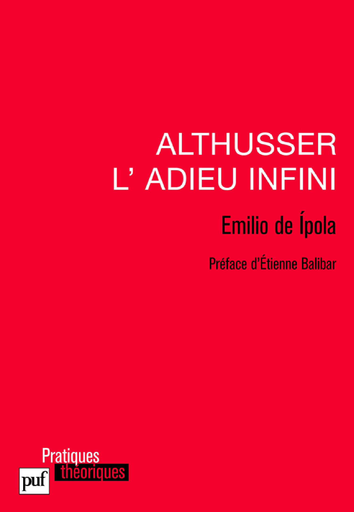 Althusser, l'adieu infini De Emilio de Ipola - Presses Universitaires de France
