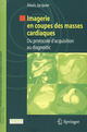 Imagerie en coupes des masses cardiaques. Du protocole d'acquision au diagnostic De Jean-Paul BEREGI et Alexis JACQUIER - Springer