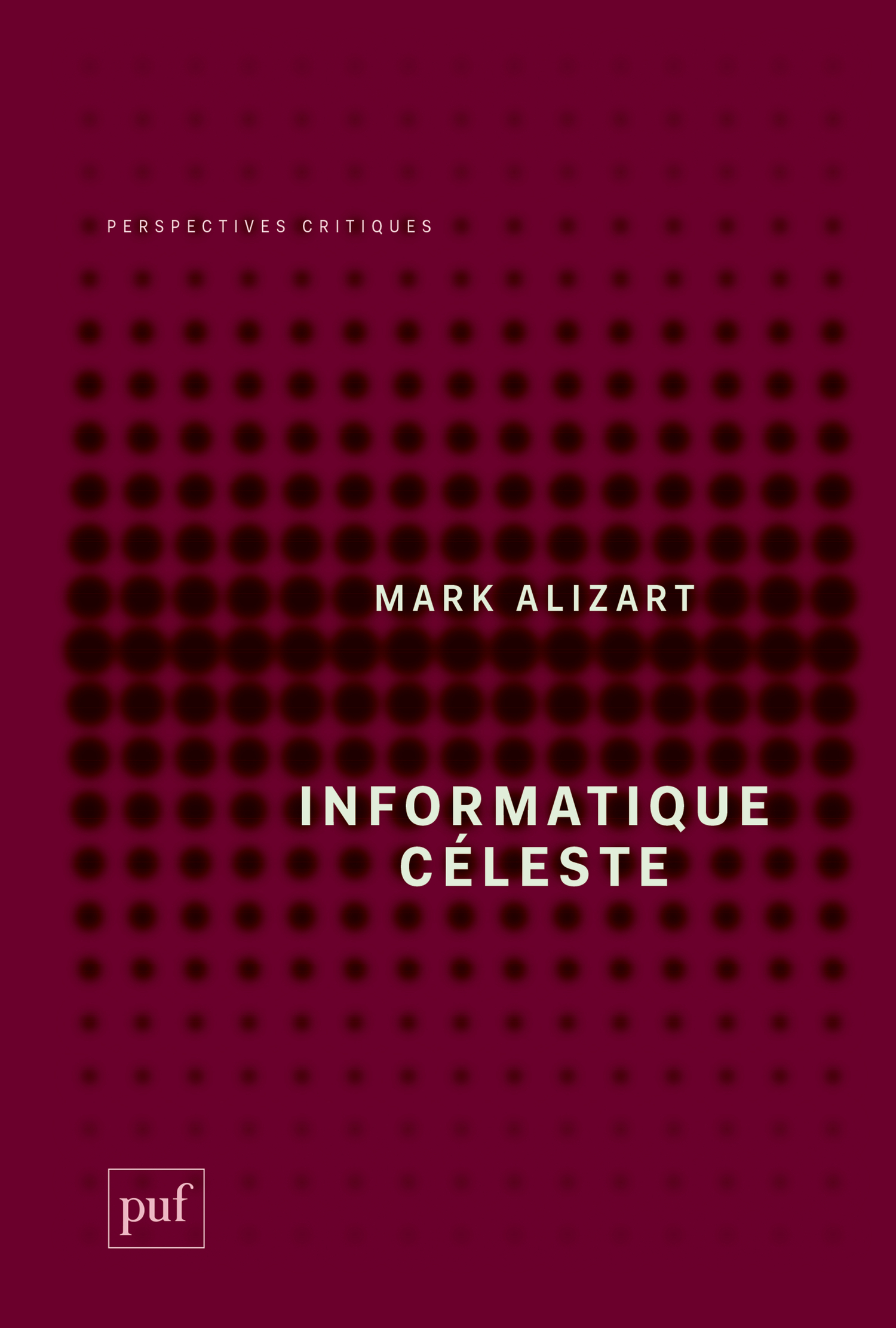 Informatique céleste De Mark Alizart - Presses Universitaires de France