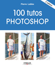 100 tutos Photoshop De Pierre Labbe - Editions Eyrolles