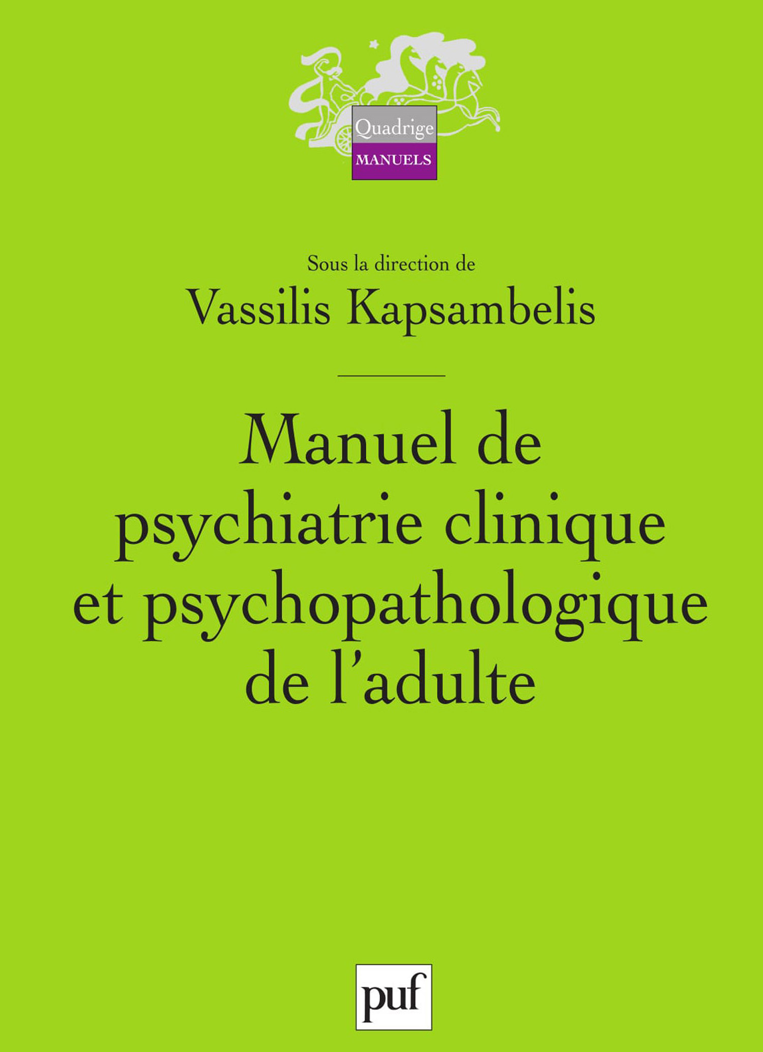 Manuel de psychiatrie clinique et psychopathologique de l'adulte De Vassilis Kapsambelis - Presses Universitaires de France
