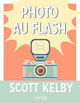 Photo au flash De Scott Kelby - Editions Eyrolles
