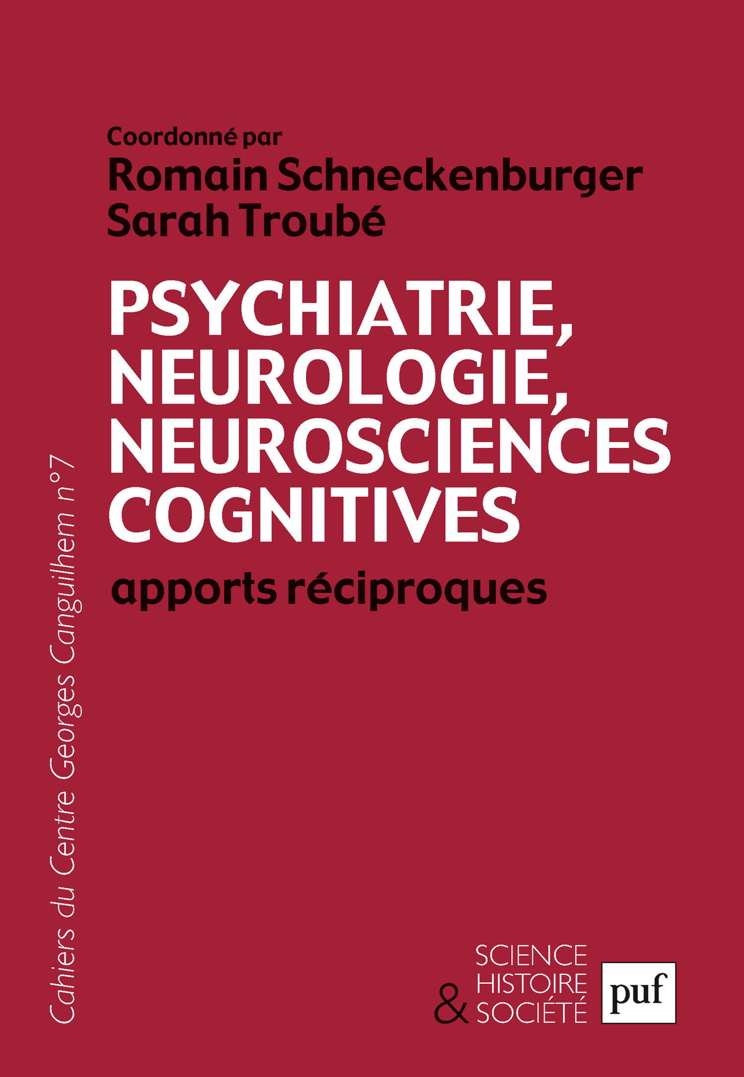 Psychiatrie, neurologie, neurosciences cognitives. Apports réciproques De Sarah Troubé et Romain Schneckenburger - Presses Universitaires de France