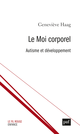 Le moi corporel. Clinique de l'autisme De Geneviève Haag - Presses Universitaires de France