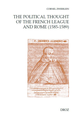 The Political Thought of the French League and Rome (1585-1589) De Cornel Zwierlein - Librairie Droz