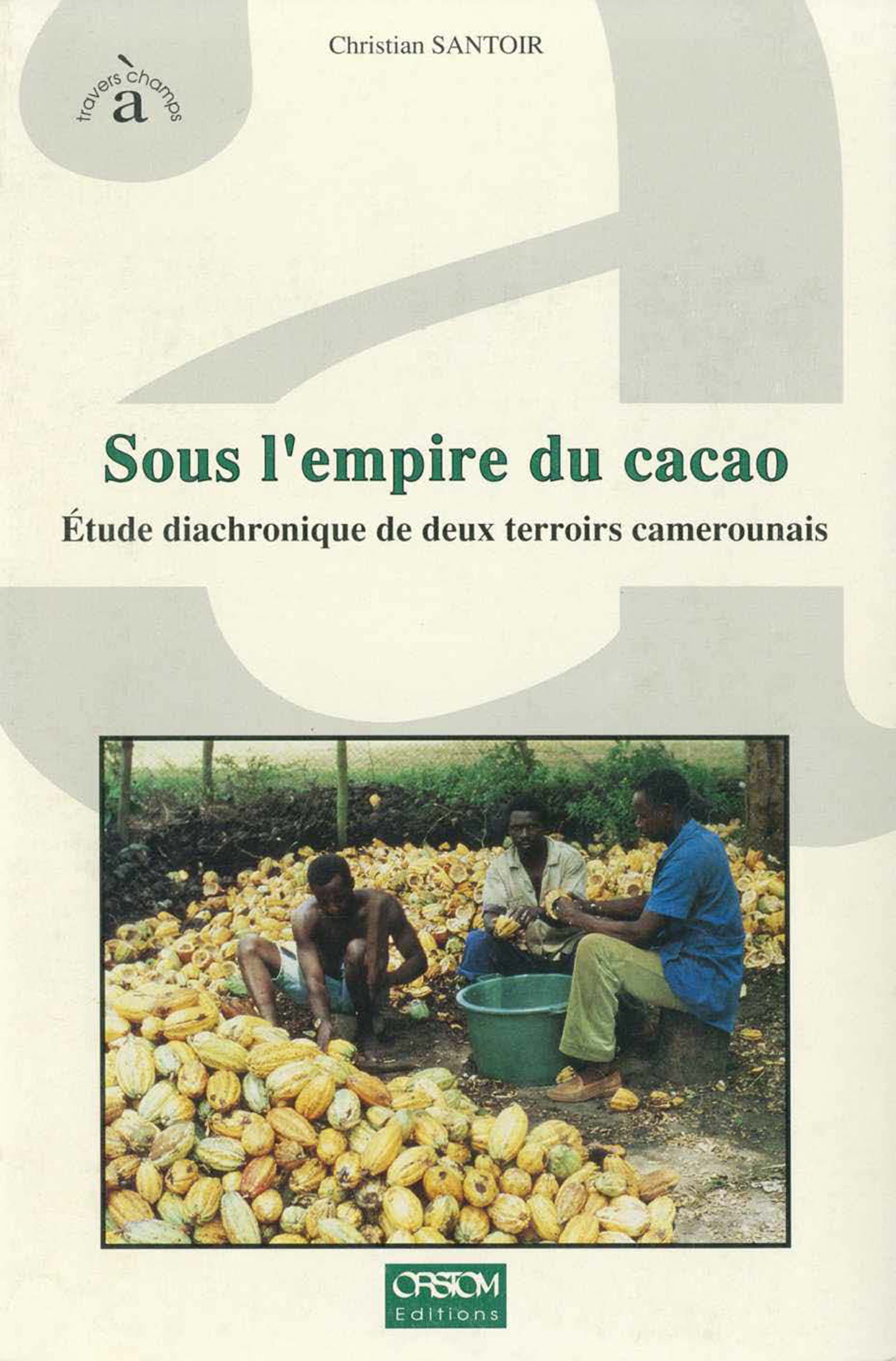 Sous l'empire du cacao De Christian Santoir - IRD Éditions