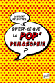 Qu'est-ce que la pop'philosophie ? De Laurent de Sutter - Presses Universitaires de France