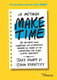 La méthode Make time De Jake Knapp et John Zeratsky - Editions Eyrolles