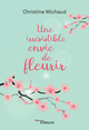 Une irrésistible envie de fleurir De Christine Michaud - Editions Eyrolles
