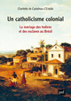 Un catholicisme colonial De Charlotte de Castelnau l'Estoile - Presses Universitaires de France