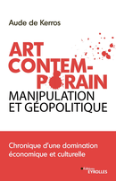Art Contemporain, manipulation et géopolitique De Aude de Kerros - Editions Eyrolles