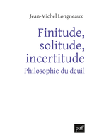 Finitude, solitude, incertitude De Jean-Michel Longneaux - Presses Universitaires de France