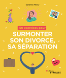 50 exercices pour surmonter son divorce, sa séparation De Sandrine Mercy - Editions Eyrolles