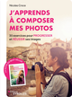 J'apprends à composer mes photos De Nicolas Croce - Editions Eyrolles