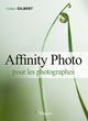 Affinity Photo pour les photographes De Volker Gilbert - Editions Eyrolles